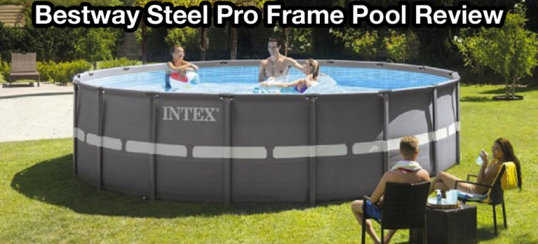 4 Helpful Bestway Pools Reviews and a Brief Guide on Finding Ones That Fit Your Demands