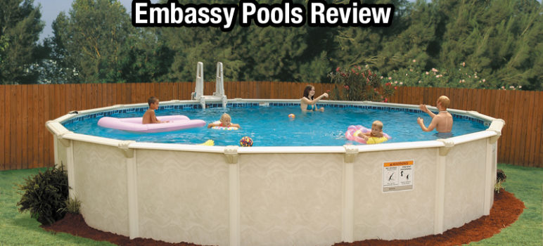Embassy Pools Reviews Include Pros, Cons & Relevant Buying Guide