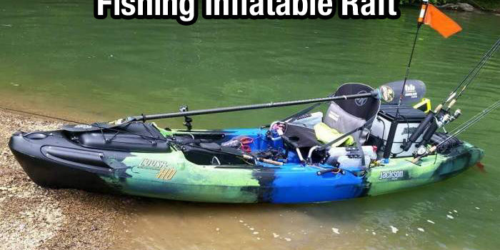 How to Choose Best Inflatable Fishing Raft