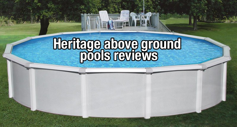Heritage above ground pool reviews