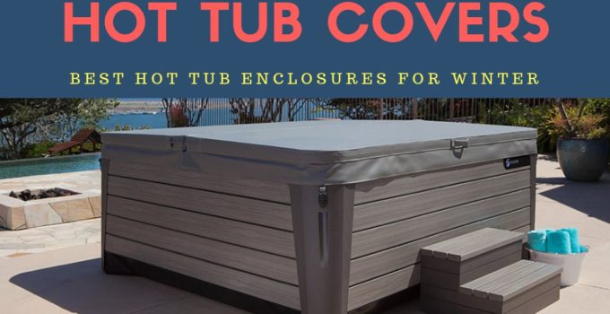 Best Hot Tub Enclosures For Using in Winter